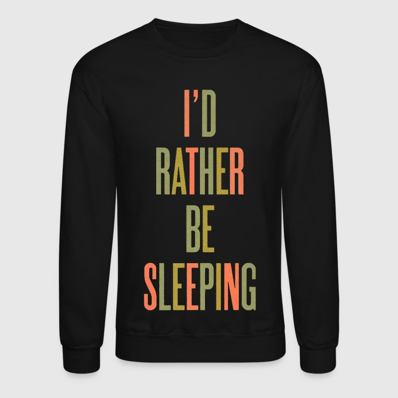 I'd Rather Be Sleeping - Crewneck Sweatshirt