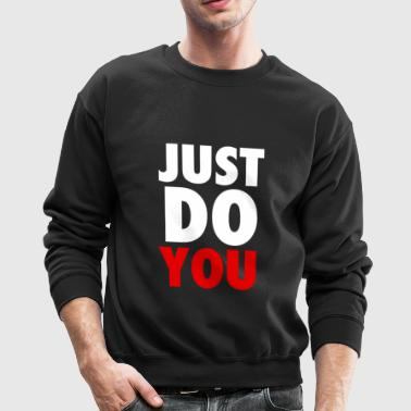 Just Do YOU T-Shirts, Crewnecks and Hoodies - Crewneck Sweatshirt