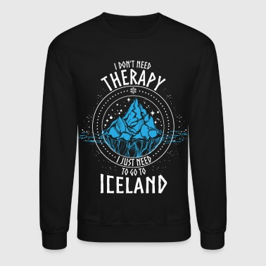 I don't need Therapy I just need to go to ICELAND - Crewneck Sweatshirt
