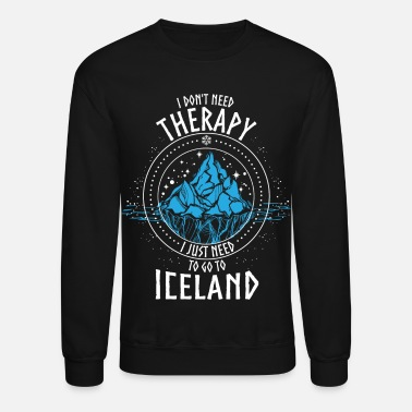 Iceland I don't need Therapy I just need to go to ICELAND - Crewneck Sweatshirt