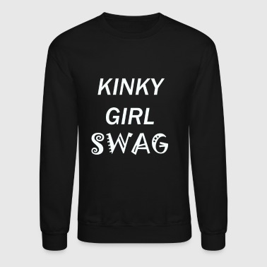 Pretty KINKY GIRL SWAG - Crewneck Sweatshirt
