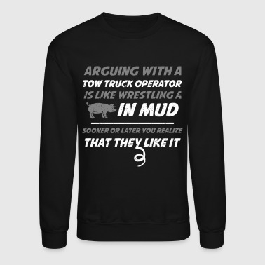 Arguing With A Truck Operator They Like It Funny Tow Truck Shirt - Crewneck Sweatshirt