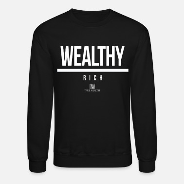 Wealthy Wealthy Over Rich - Unisex Crewneck Sweatshirt