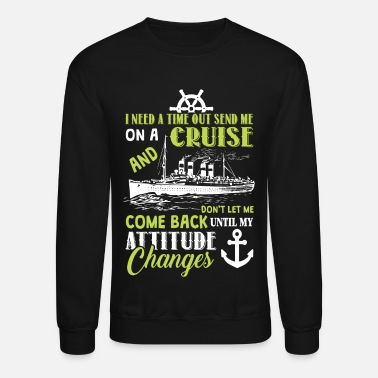 Timeout I Need A Time Out Send Me On A Cruise T Shirt - Crewneck Sweatshirt