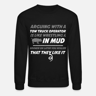 Tow Arguing With A Truck Operator They Like It Funny Tow Truck Shirt - Crewneck Sweatshirt