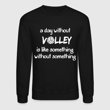 A Day Without Volley Shirt - Crewneck Sweatshirt