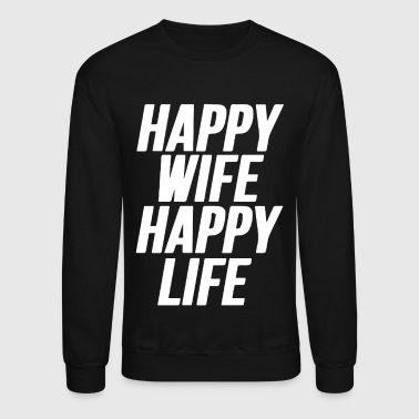 Happy Wife Happy Life Shirt - Crewneck Sweatshirt