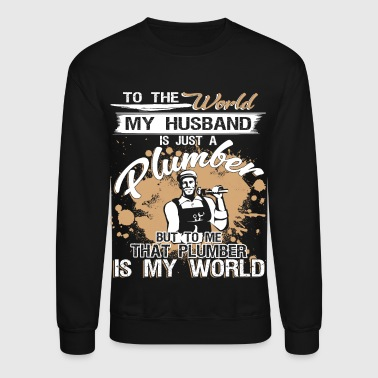 My Husband Is A Plumber T Shirt - Crewneck Sweatshirt