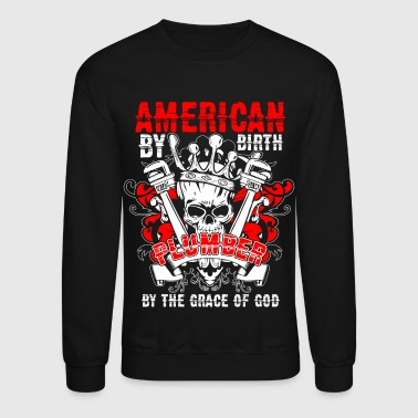 American By Birth Plumber T Shirt - Crewneck Sweatshirt