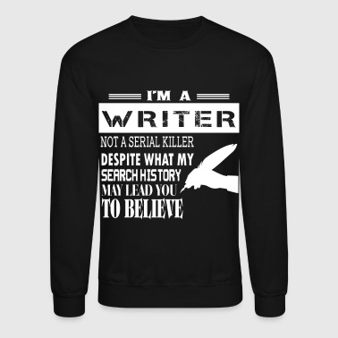 Serial Killer I'm A Writer Not A Serial Killer T Shirt - Crewneck Sweatshirt