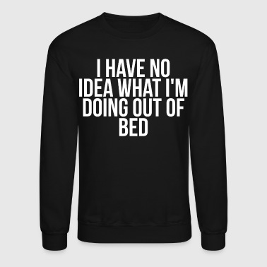 Up I Have No Idea What I'm Doing Out Of Bed - Crewneck Sweatshirt
