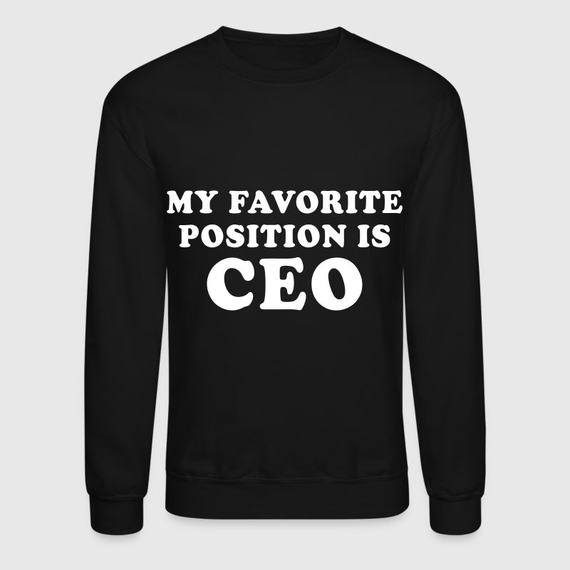 My Favorite Position Is CEO - Crewneck Sweatshirt
