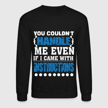 You Couldn't Handle Me T Shirt - Crewneck Sweatshirt
