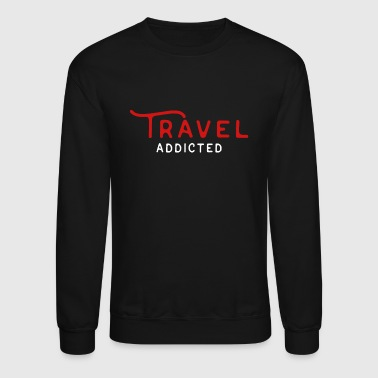 Addicted Travel addiction - Crewneck Sweatshirt