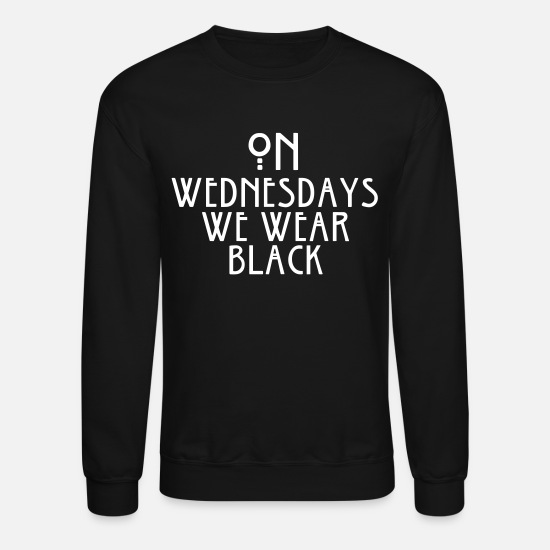 Wear Hoodies & Sweatshirts - On Wednesdays We Wear Black - Unisex Crewneck Sweatshirt black