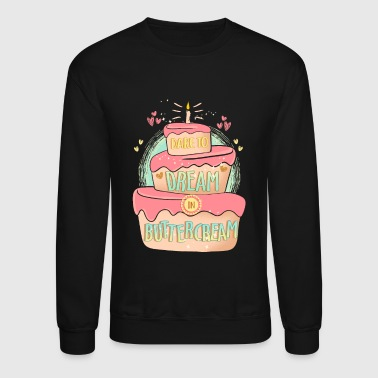 Cake Buttercream Dream Cake Decorator Shirt - Crewneck Sweatshirt