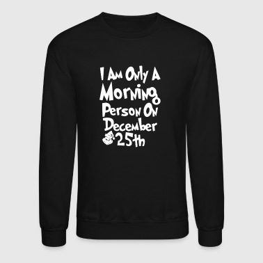 Im Only a MORNING PERSON On DECEMBER 25th - Crewneck Sweatshirt