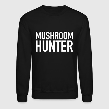 Mushroom Picker Mushroom Hunter Picker Forest Adventure - Crewneck Sweatshirt