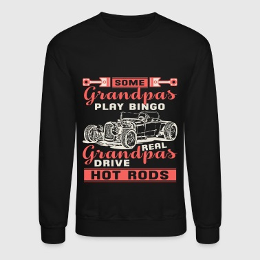 Real Grandpas Drive Hot Rods T Shirt - Crewneck Sweatshirt