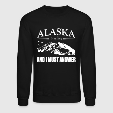 Alaska Is Calling Shirt - Crewneck Sweatshirt