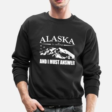 Alaska Alaska Is Calling Shirt - Crewneck Sweatshirt