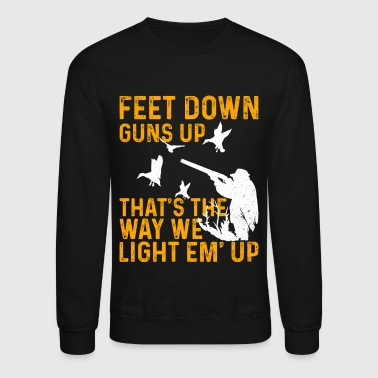 Hunting Feet Down Guns Up Thats The Way We Light Em Up - Crewneck Sweatshirt