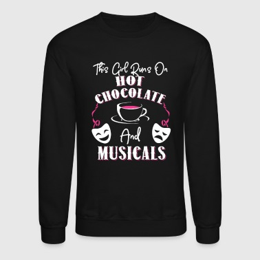 This Girl Runs On Hot Chocolate and Musicals - Crewneck Sweatshirt