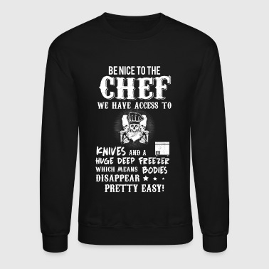 Chef Be nice to the Chef T-Shirts - Crewneck Sweatshirt