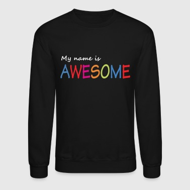 My name is awesome - Crewneck Sweatshirt