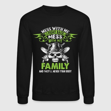 Family Mess With My Family T Shirt - Crewneck Sweatshirt