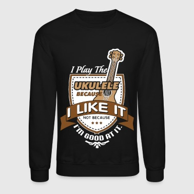 Play Ukulele Shirt - Crewneck Sweatshirt