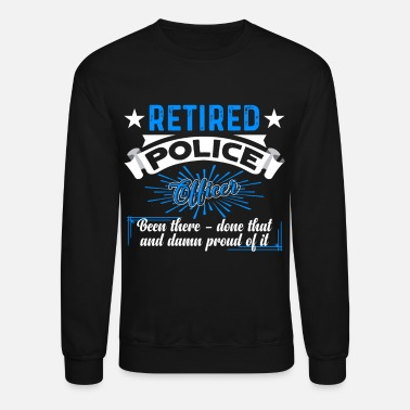 Police Officer Retired Police Officer Shirt - Crewneck Sweatshirt