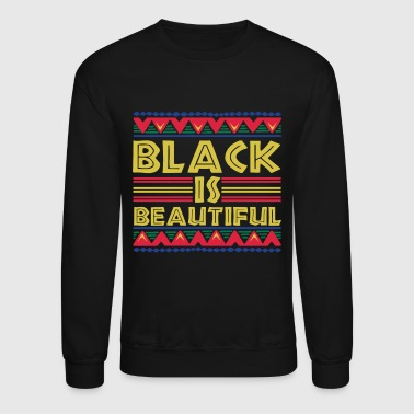 Black is Beautiful: African American T-Shirt - Crewneck Sweatshirt