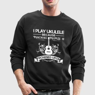 I Play Ukulele Shirt - Crewneck Sweatshirt