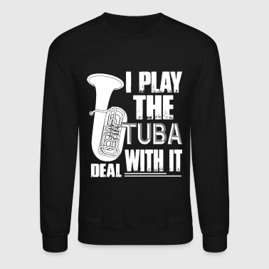 I Play The Tuba With It Deal Shirt - Crewneck Sweatshirt