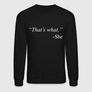 That's What She Said Funny Quote Design - Crewneck Sweatshirt