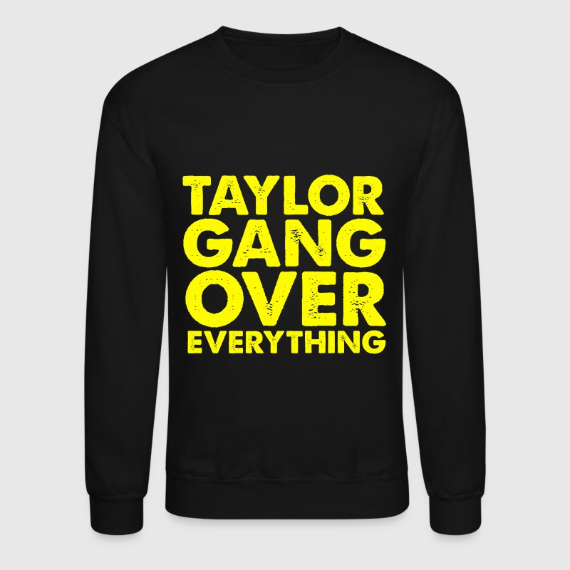 Taylor Gang Over Everything Design - Crewneck Sweatshirt