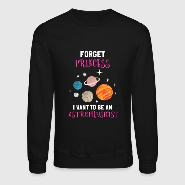 Princess Forget Princess I Want To Be An Astrophysicist - Crewneck Sweatshirt