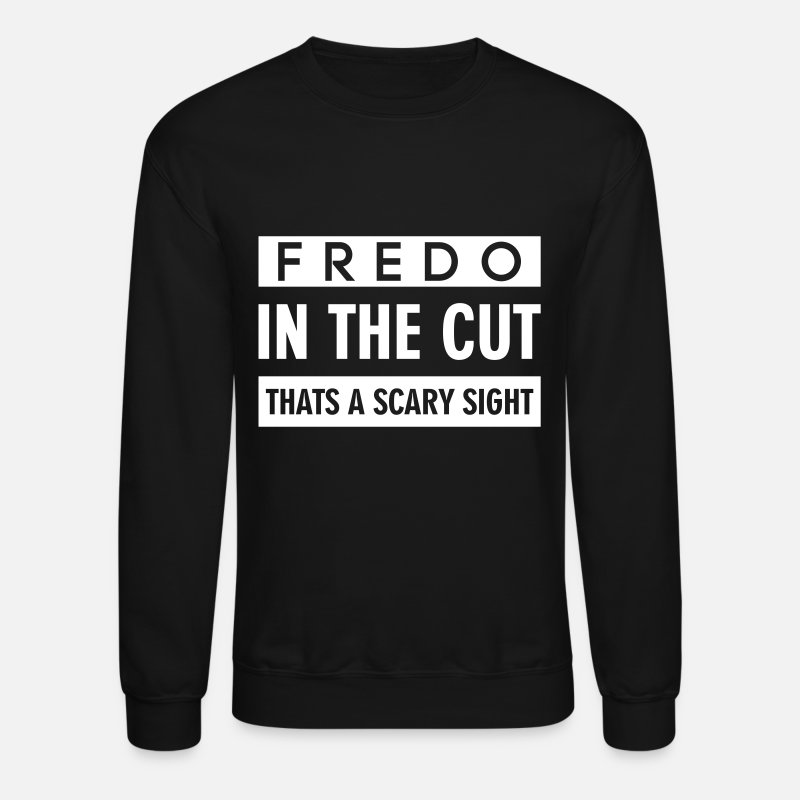 Fredo Hoodies & Sweatshirts - FREDO IN THE CUT THATS A SCARY SIGHT - Unisex Crewneck Sweatshirt black