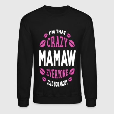 I'm That Crazy Mamaw Shirt - Crewneck Sweatshirt