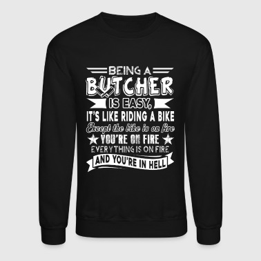 Being A Butcher Is Easy Shirt - Crewneck Sweatshirt