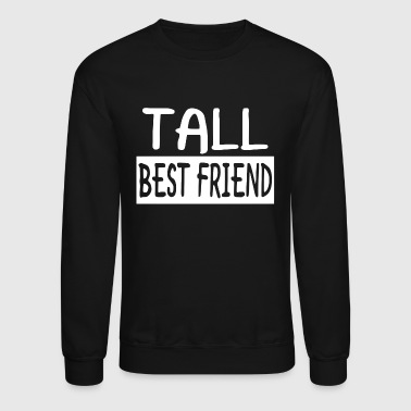 Tall Best Friend - Crewneck Sweatshirt