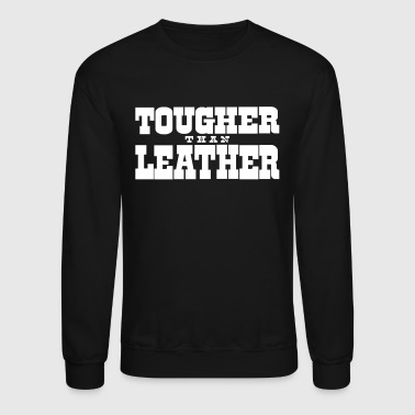 Tougher Than Leather - Crewneck Sweatshirt