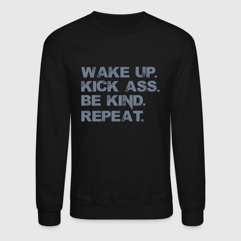 Wake up. Kick Ass, Be kind. Repeat. - Crewneck Sweatshirt