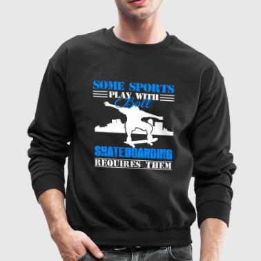 Skateboarding Requires Ball - Crewneck Sweatshirt