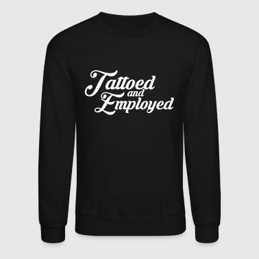 Tattooed - tattooed and employed - Crewneck Sweatshirt