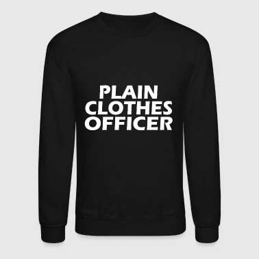 Funny T Shirt Plain Clothes OfficerTee - Crewneck Sweatshirt