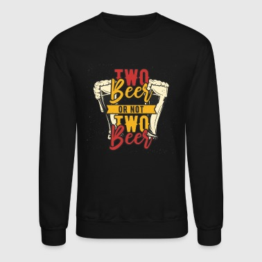 Two Two Beer or not Two Beer Funny Drinking Design - Crewneck Sweatshirt