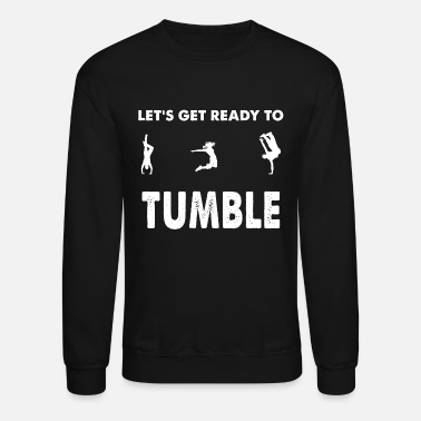Tumbling Tumble - Let's get ready to tumble - Crewneck Sweatshirt