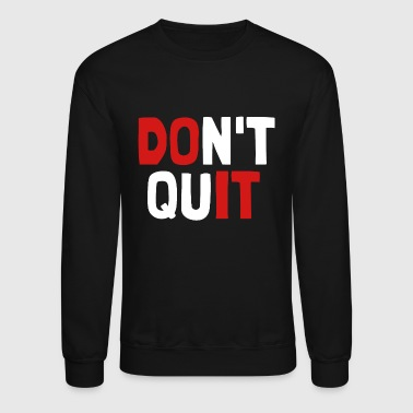 Sports DON'T QUIT - Crewneck Sweatshirt